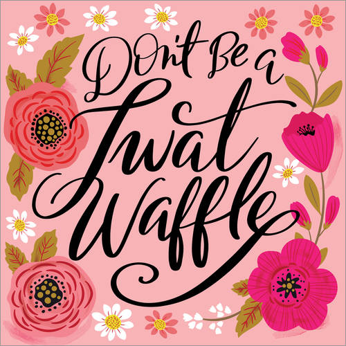 Wall sticker Dont Be A Twat Waffle