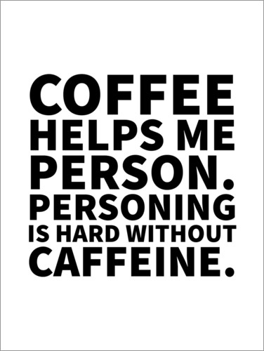 Premium poster Coffee Helps Me Person