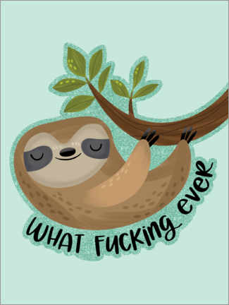 Canvas print  Sloth says... What Fucking Ever - Cynthia Frenette