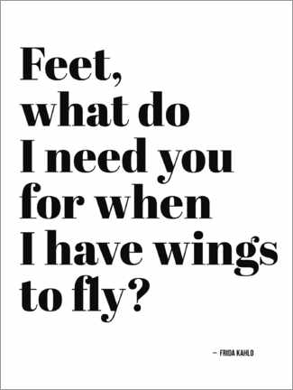 Premium poster Feet what do I need you for when I have wings to fly?