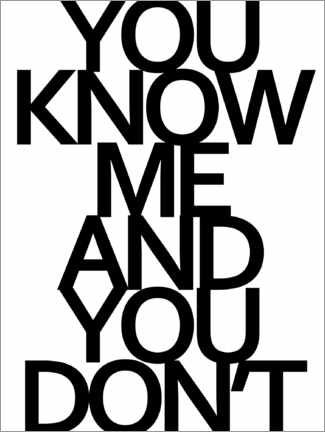 Premium poster You know me and you dont