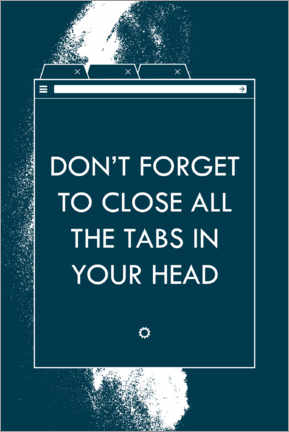 Premium poster Don't forget to close all the tabs