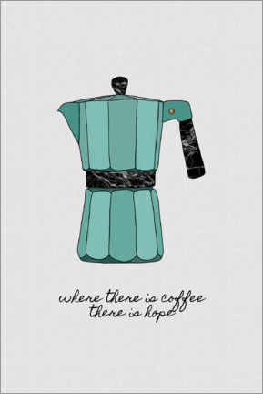 Gallery print  Where there is coffee, there is hope - Orara Studio