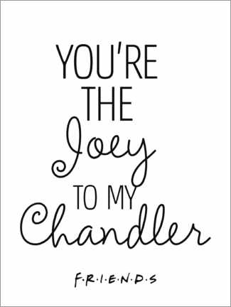 Premium poster  Friends quote - Joey to my Chandler