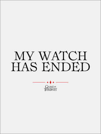 Acrylic print  GOT movie quote - My watch has ended