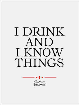 Premium poster  GOT movie quote - I drink and I know things