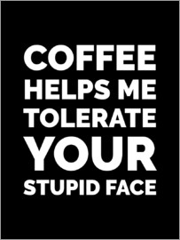 Creative Angel - Coffee Helps Me Tolerate Your Stupid Face