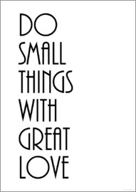 Zeit-Raum-Kunstdrucke - DO SMALL THINGS WITH GREAT LOVE