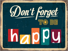 Do not forget to be happy