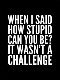 Creative Angel - When I Said How Stupid Can You Be It Wasn't a Challenge