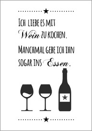 Zeit-Raum-Kunstdrucke - I love to cook with wine