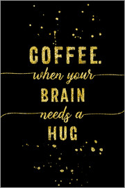 Melanie Viola - TEXT ART GOLD Coffee when your brain needs a hug