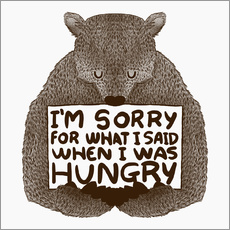 Gallery print  I'm Sorry For What I Said When I Was Hungry - Tobe Fonseca