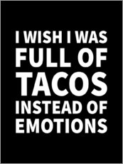 Gallery print  I Wish I Was Full of Tacos Instead of Emotions Black - Creative Angel