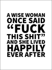 Gallery print  A Wise Woman Once Said Fuck This Shit And She Lived Happily Ever After - Creative Angel