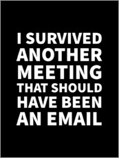 Aluminium print  I Survived Another Meeting That Should Have Been an Email - Creative Angel