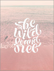 Foam board print  Be wild and free - Emanuela Carratoni