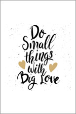 Premium poster Do small things with big love
