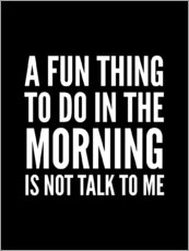 A Fun Thing To Do In The Morning Is Not Talk To Me Black
