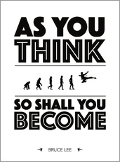 As you think - Bruce Lee