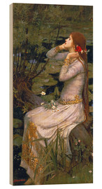 Wood print  Ophelia - John William Waterhouse