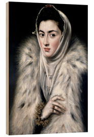 Wood print  The Lady with the fur - Dominikos Theotokopoulos (El Greco)