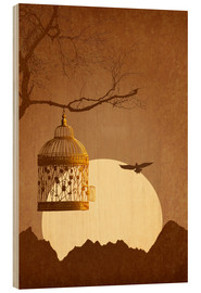 Wood print  Freedom from the golden cage - Monika Jüngling