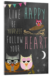 Acrylic print  Live Happy, be yourself, follow your heart - GreenNest