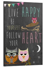 Aluminium print  Live Happy, be yourself, follow your heart - GreenNest