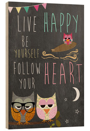 Wood print  Live Happy, be yourself, follow your heart - GreenNest