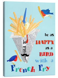 Canvas  happy as a bird with a french fry  - Elisandra Sevenstar