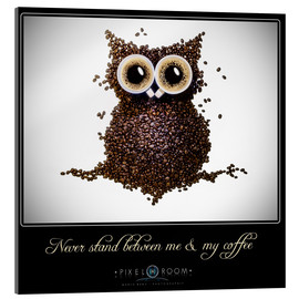 Acrylic glass  never stand between ma & my coffee - Mario Benz