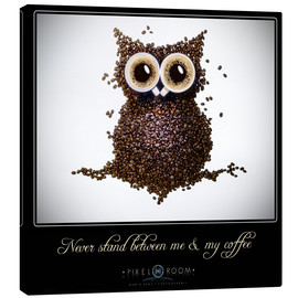 Canvas print  never stand between ma & my coffee - Mario Benz