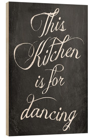 Wood print  This kitchen is for dancing - GreenNest