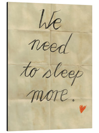 Aluminium print  we need to sleep more - Sabrina Tibourtine