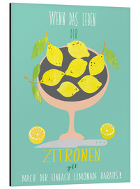 Aluminium print  If life gives you lemons - Elisandra Sevenstar