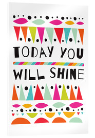 Acrylic print  Today you will shine - Susan Claire