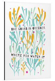 Aluminium print  The Grass is Greener Where You Water It - Susan Claire