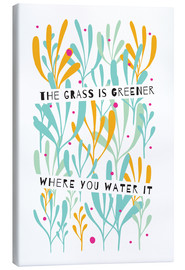 Canvas  The Grass is Greener Where You Water It - Susan Claire