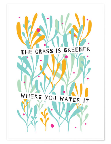 Premium poster The Grass is Greener Where You Water It