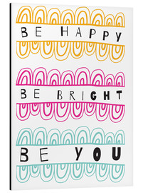 Aluminium print  Be Happy Be Right Be You - Susan Claire