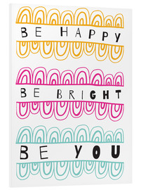Foam board print  Be Happy Be Right Be You - Susan Claire