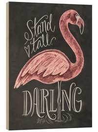 Wood print  Stand tall, darling - Lily & Val