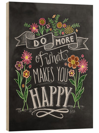 Wood print  Do What Makes You Happy - Lily & Val