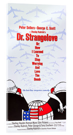 Acrylic print  DR. STRANGELOVE OR: HOW I LEARNED TO STOP WORRYING AND LOVE THE BOMB