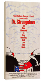 Wood print  DR. STRANGELOVE OR: HOW I LEARNED TO STOP WORRYING AND LOVE THE BOMB