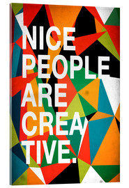 Acrylic print  Nice People are Creative - Danny Ivan