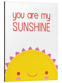 Alu-Dibond  You are my sunshine - Kat Kalindi Cameron