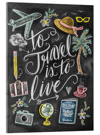 Acrylic glass  To Travel Is To Live - Lily & Val