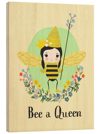 Wood print  Bee a queen - Elisandra Sevenstar